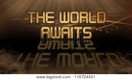 Gold Quote - The World Awaits