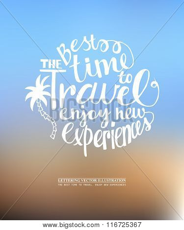 The Best Time To Travel. Enjoy New Experiences.