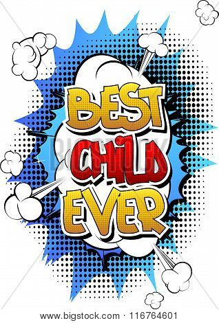 Best Child Ever - Comic Book Style Word.