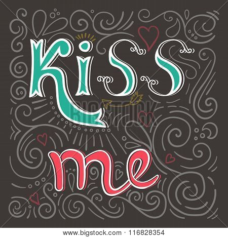 Kiss Me Poster. Valentine`s Day Hand Lettering.