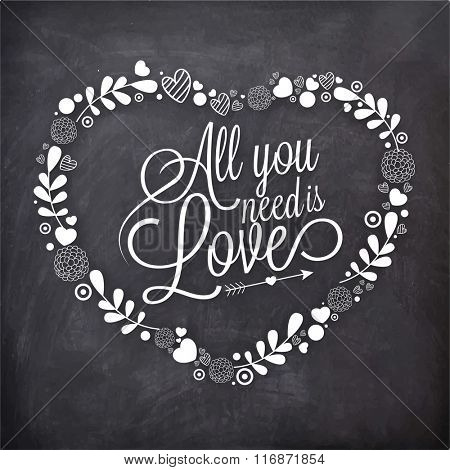 Stylish text All You Need is Love in floral decorated heart shape on chalkboard background for Happy Valentine's Day celebration.