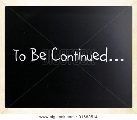 """to Be Continued"" Handwritten With White Chalk On A Blackboard"
