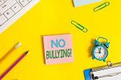 Text Sign Showing No Bullying. Conceptual Photo Stop Aggressive Behavior Among Children Power Imbala poster