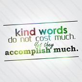 Постер, плакат: Kind Words Do Not Cost Much