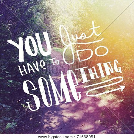 Inspirational Typographic Quote - You just have to do something