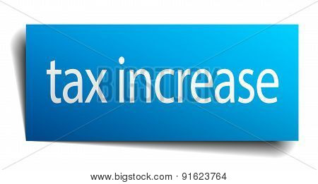 Tax Increase Blue Paper Sign Isolated On White