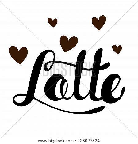 Latte greeting. Lettering Latte. Hand written Latte poster. Modern hand lettering. Modern Calligraphy. Vector illustration