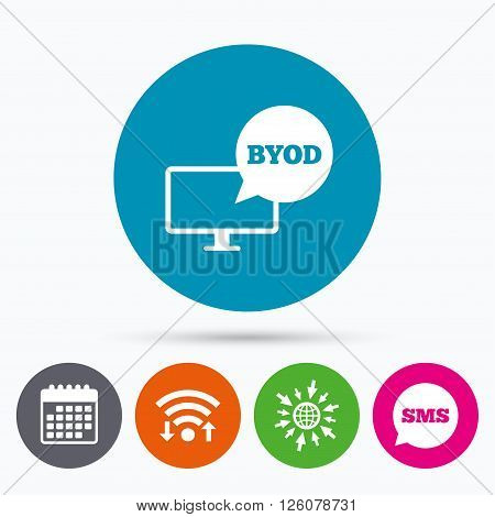 Wifi, Sms and calendar icons. BYOD sign icon. Bring your own device symbol. Monitor tv with speech bubble sign. Go to web globe.