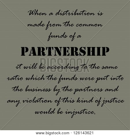 When a distribution is made from the common funds of a partnership it will be according to the same ratio which the funds were put into the business by the partners and any violation of this kind of justice would be injustice.