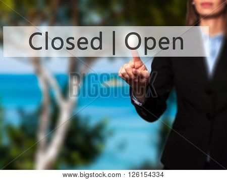Open Closed - Businesswoman Hand Pressing Button On Touch Screen Interface.