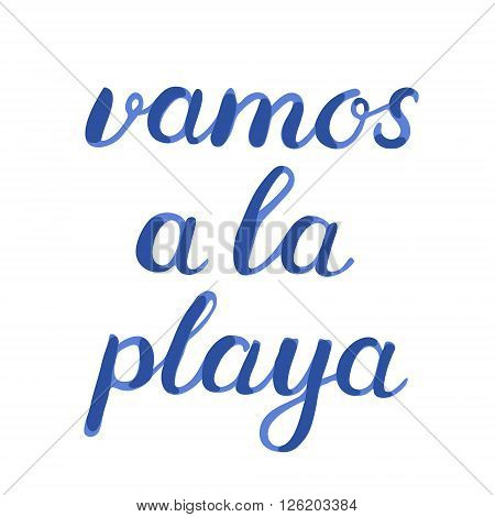 Vamos a la playa. Let s go to the beach in Spanish. Brush hand lettering. Great for beach tote bags, swimwear, holiday clothes, and more.