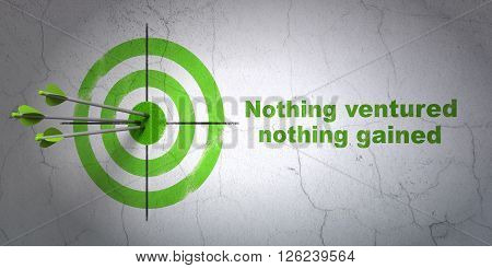 Finance concept: target and Nothing ventured Nothing gained on wall background