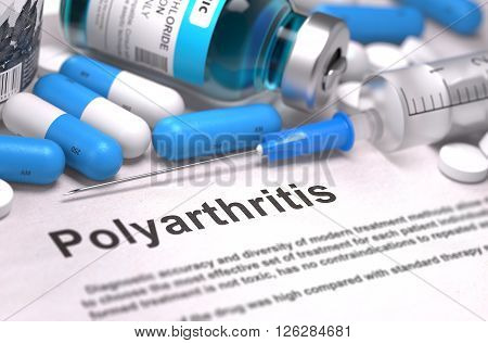 Diagnosis - Polyarthritis. Medical Report with Composition of Medicaments - Blue Pills, Injections and Syringe. Blurred Background with Selective Focus. 3D Render.