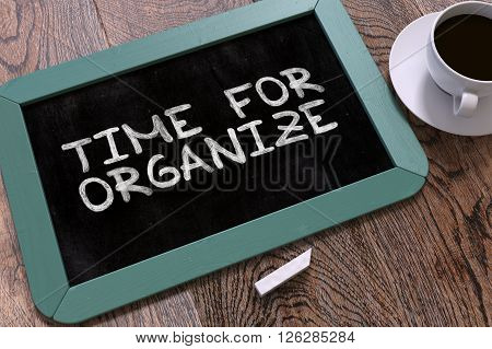 Time for Organize - Blue Chalkboard with Hand Drawn Text and White Cup of Coffee on Wooden Table. Top View. 3D Render.