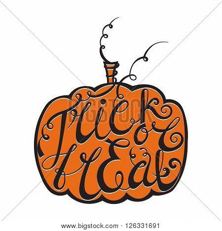 Hand written calligraphic inscription Trick or treat inscribed in a pumpkin. Design element for banner, card, invitation, label, postcard, vignette, label, poster and emblem. Vector illustration.