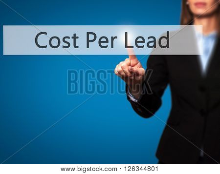 Cost Per Lead - Businesswoman Hand Pressing Button On Touch Screen Interface.