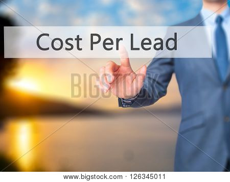 Cost Per Lead - Businessman Hand Pressing Button On Touch Screen Interface.