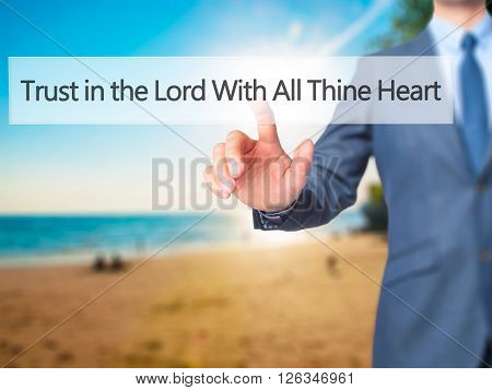 Trust In The Lord With All Thine Heart - Businessman Hand Pressing Button On Touch Screen Interface.