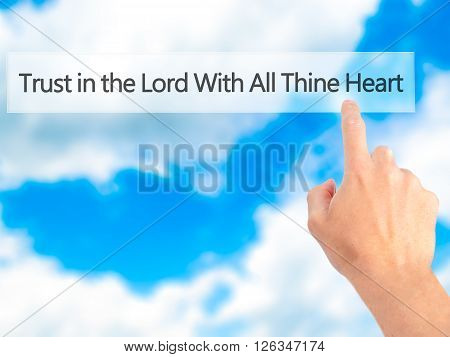 Trust In The Lord With All Thine Heart - Hand Pressing A Button On Blurred Background Concept On Vis
