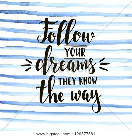 Follow your dreams they know the way. T-shirt hand lettered calligraphic design. Inspirational vector typography. Vector illustration.