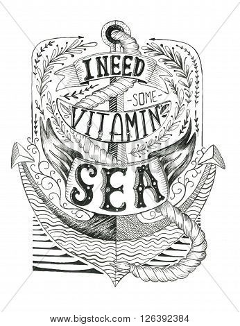 Hand drawn vintage label with an anchor and lettering. This illustration can be used as a print on T-shirts and bags. antique monochrome hipster vintage label badge I need some vitamin sea. for flayer poster logo or other designs apparel clothing print wi