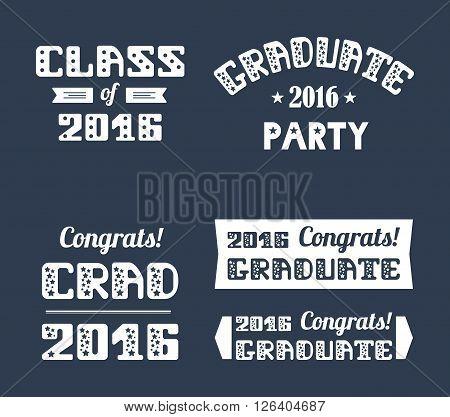 Graduation2016 emblems set. High School College Graduation Set. Vector typography.