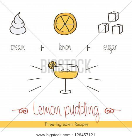 Colorful doodle, hand drawn recipe of lemon pudding with ingredients. Three-ingredient recipes doodle illustration.