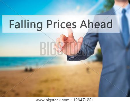 Falling Prices Ahead - Businessman Hand Pressing Button On Touch Screen Interface.