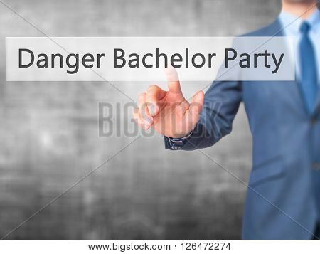 Danger Bachelor Party - Businessman Hand Pressing Button On Touch Screen Interface.