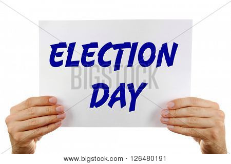 Hands holding card with text Election Day isolated on white