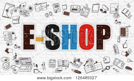E-Shop Concept. E-Shop Drawn on White Wall. E-Shop in Multicolor. Doodle Design. E-Shop Concept. Modern Style Illustration. Doodle Design Style of E-Shop. Line Style Illustration. White Brick Wall.