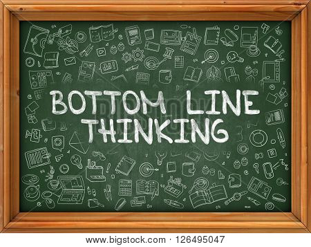 Bottom Line Thinking - Hand Drawn on Chalkboard. Bottom Line Thinking with Doodle Icons Around.