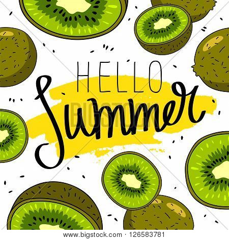 Quote Hello Summer. Fashionable calligraphy. Excellent gift card. Vector illustration on white background with yellow ink smear and juicy kiwi fruit in the background.
