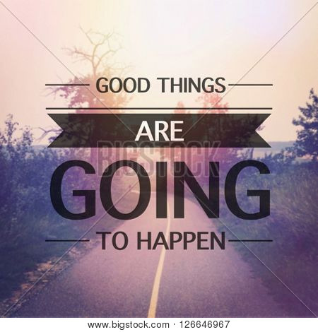 Inspirational Typographic Quote - Good things are going to happen