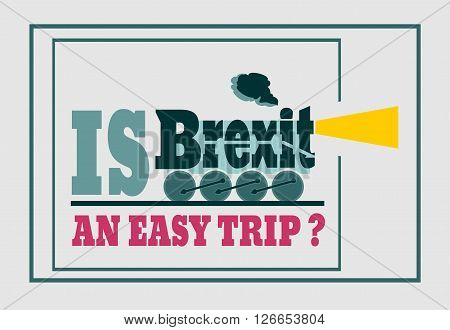 United Kingdom exit from European Union relative image. Brexit named politic process. Referendum theme. Is brexit an easy trip question. Steam train word
