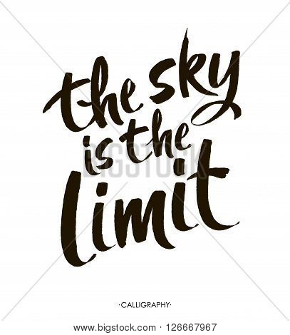 The sky is the limit. Inspirational phrase at  white  background,  typography for poster, t-shirt or card. Vector modern calligraphy art.   Brush Lettering Design.