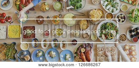 Good Food Good People Good Times Food Party Togetherness Concept