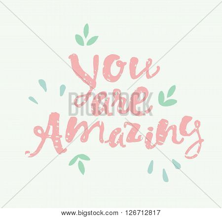 Cute hand drawn calligraphic quote You are amazing Motivation poster