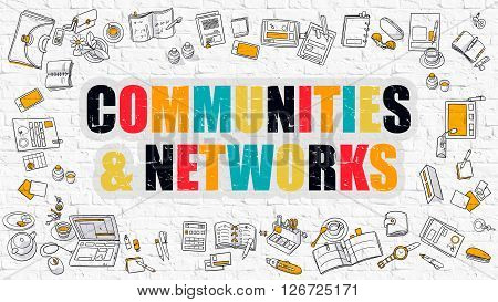 Communities and Networks Concept. Modern Line Style Illustration. Multicolor Communities and Networks Drawn on White Brick Wall. Doodle Icons. Doodle Design Style of Communities and Networks  Concept.