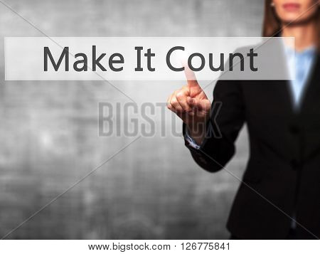 Make It Count - Businesswoman Hand Pressing Button On Touch Screen Interface.