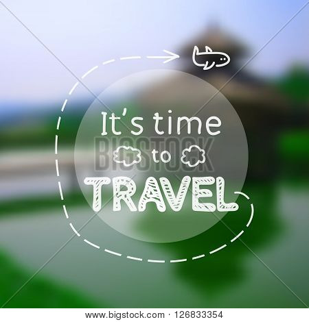 Time to travel - inspirational quote on photographic blurred background, depicting green river with black Bali temple, in vector