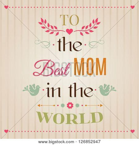 Vintage Happy Mothers's Day Typographical Background To the Best mom in the world lettering.