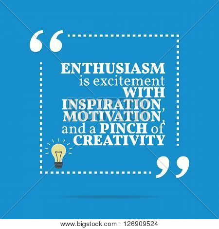 Inspirational Motivational Quote. Enthusiasm Is Excitement With Inspiration, Motivation, And A Pinch