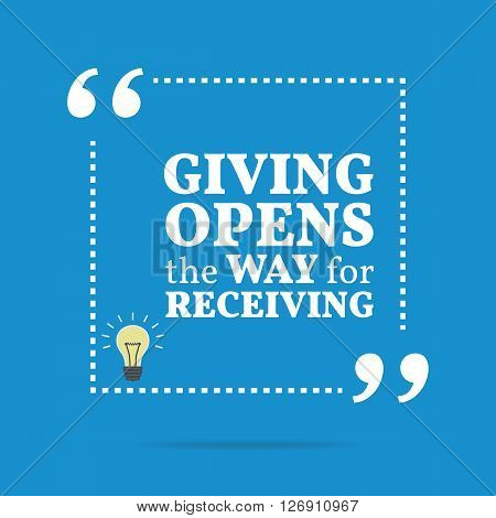 Inspirational Motivational Quote. Giving Opens The Way For Receiving.