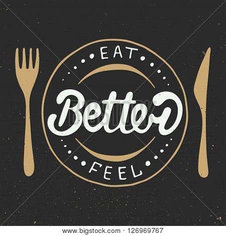 Vector card with hand drawn typography design element for greeting cards posters and print. Eat better feel better in vintage style eps 10. Handwritten lettering.