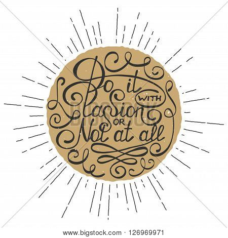 Vector card with hand drawn typography design element for greeting cards posters and print. Do it with passion or not at all in golden circle isolated on white background in vintage style