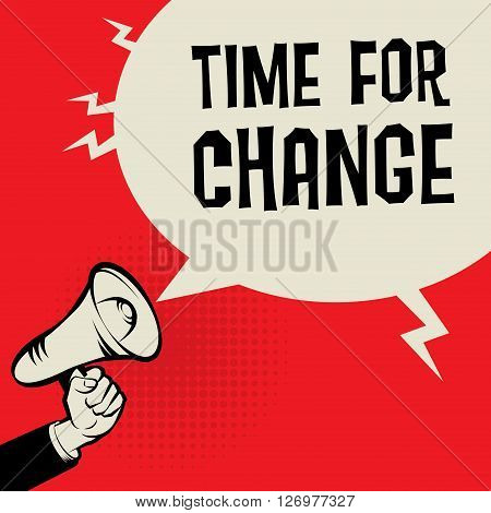 Megaphone Hand business concept with text Time for Change, vector illustration