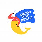 Mermaid With Muscles Hand Drawn Vector Illustration. Fairytale Creature And Inspirational Phrase Com poster