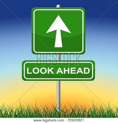 Look Ahead Sign Shows Arrows Aspire And Pointing