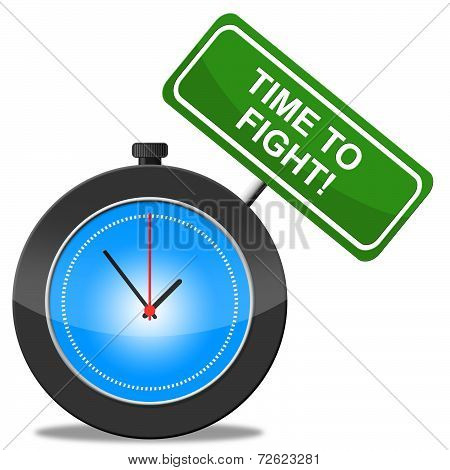 Time To Fight Indicates Do Battle And Attack
